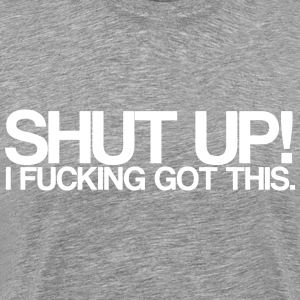 SHUT UP! - Premium T-skjorte for menn