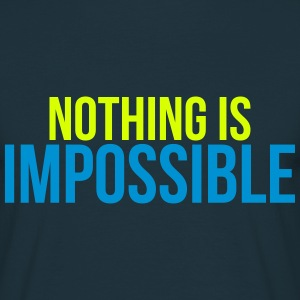 nothing is impossible T-shirts - Mannen T-shirt