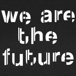 We are the future Camisetas - Camiseta mujer