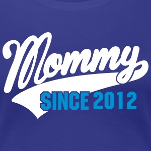 mommy since - your text here Tee shirts - T-shirt Premium Femme