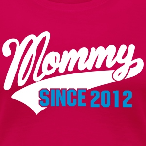 mommy since - your text here T-Shirts - Frauen Premium T-Shirt