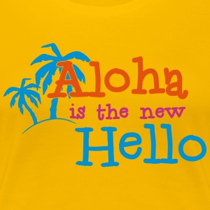 Aloha is the new Hello 3c T-Shirts - Women's Premium T-Shirt
