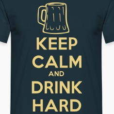 keep_calm_and_drink_hard T-skjorter