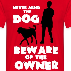 Never mind the dog, beware of the owner Camisetas - Camiseta hombre