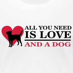All you need is love and a dog Magliette
