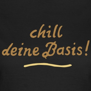 chill deine Basis Text 2c - Frauen T-Shirt