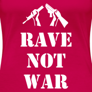 Design ~ Ladies rave not war t-shirt