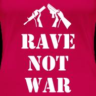 Design ~ Ladies rave not war t-shirt