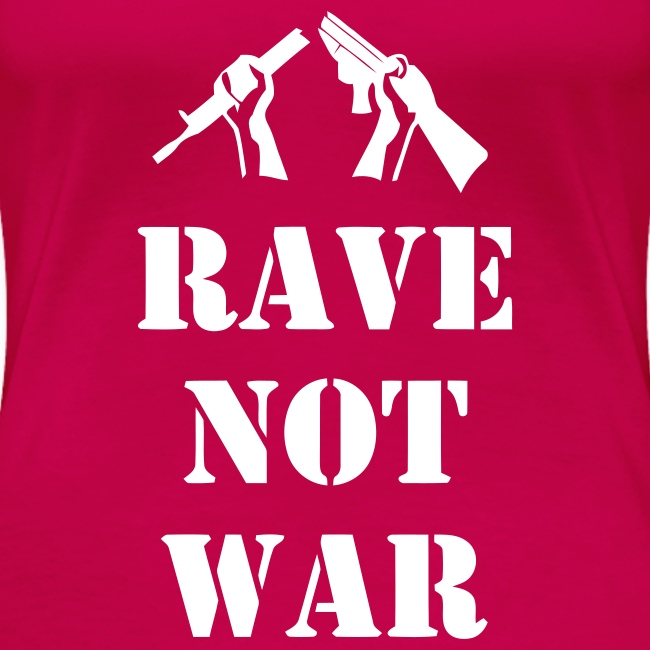 Ladies rave not war t-shirt