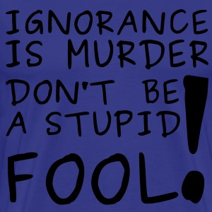 Ignorance is Murder T-Shirts - Men's Premium T-Shirt