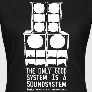 The Only good System is a Soundsystem - Frauen T-Shirt