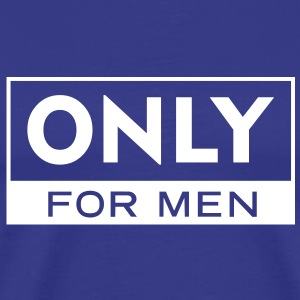 Only for Men - Männer Premium T-Shirt