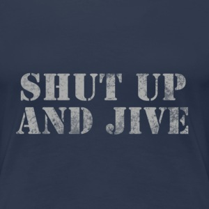 Shut up and jive T-Shirts - Women's Premium T-Shirt