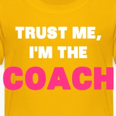 Trust Me, I'm the Coach Shirts