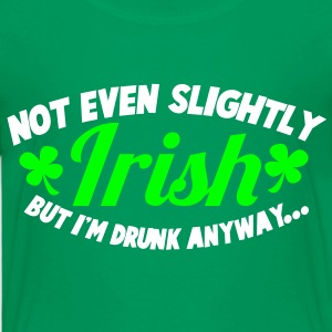 NOT even slightly irish but I'm DRUNK anyway Shirts - Kids' Premium T-Shirt