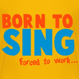 BORN to SING forced to WORK singer musician design Shirts - Kids' Premium T-Shirt