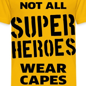 Not All Super Heroes Wear Capes T-Shirts - Kinder Premium T-Shirt