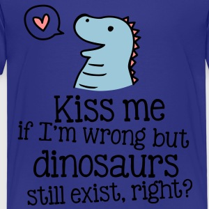 kiss me if im wrong but dinosaurs still exist... Shirts - Kinderen Premium T-shirt