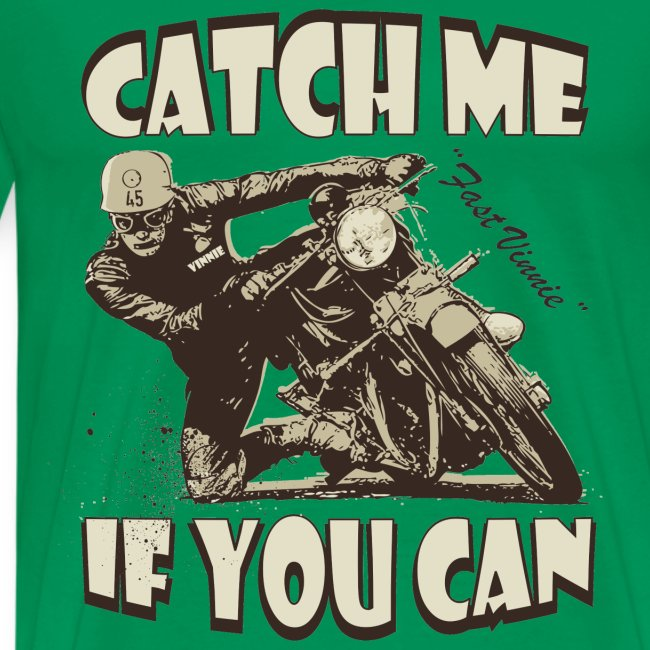Catch me if you can biker t-shirt