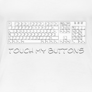 touch my buttons T-Shirts - Frauen Premium T-Shirt