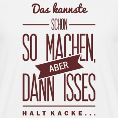 Spruch: is halt Kacke T-Shirts