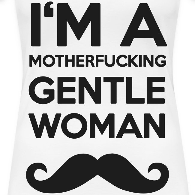 I'm a motherfucking Gentlewoman T-Shirt Girl