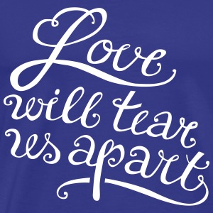 Love will tear us apart - Männer Premium T-Shirt