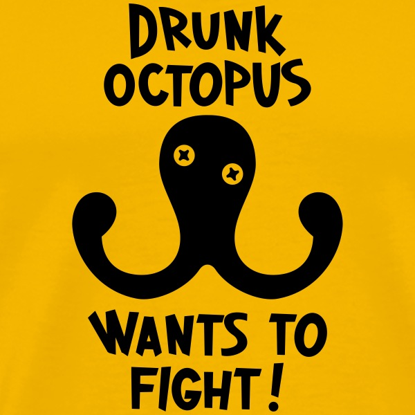 Sonnengelb Drunk Octopus Wants To Fight T-Shirts T-Shirts - Männer Premium T-Shirt