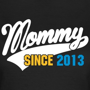 mommy since - your text here T-shirts - Vrouwen T-shirt