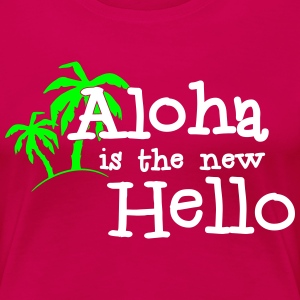 Aloha is the new hello! 2c T-Shirts - Women's Premium T-Shirt