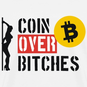Coin Over Bitches - Men's Premium T-Shirt