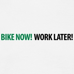 bike now work later naturbursche montag scheißtag T-Shirts - Männer T-Shirt