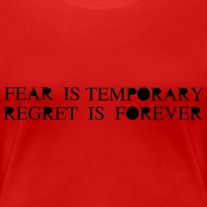 Fear is Temporary Regret is Forever T-Shirts - Women's Premium T-Shirt