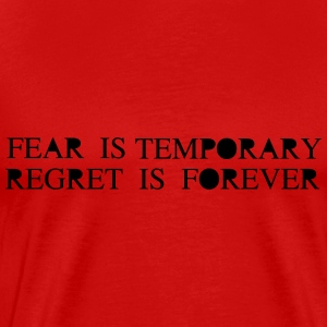 Fear is Temporary Regret is Forever Tee shirts - T-shirt Premium Homme