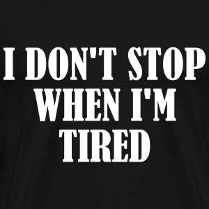 I Stop When Im Done T-Shirts - Men's Premium T-Shirt