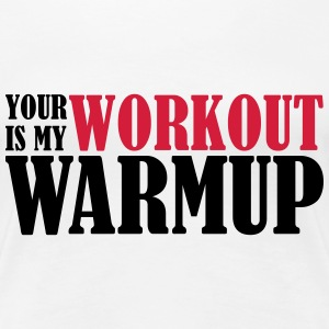 Your Workout is my Warmup T-Shirts - Women's Premium T-Shirt