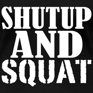 Shut up and SQUAT Camisetas - Camiseta premium mujer