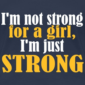Not Strong for a Girl just Strong Tee shirts - T-shirt Premium Femme