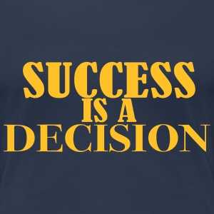 Success is a Decicison Camisetas - Camiseta premium mujer