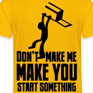 Don't MAKE me MAKE YOU START SOMETHING throw chair Shirts - Kids' Premium T-Shirt
