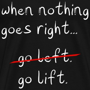 When Nothing goes right T-Shirts - Men's Premium T-Shirt