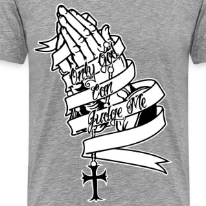 Only God Can Judge Me Praying Hands T-Shirts - Men's Premium T-Shirt
