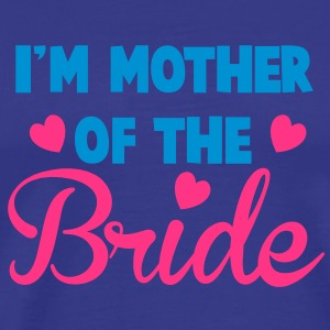 I'm mother of the BRIDE super cute! T-Shirts - Men's Premium T-Shirt