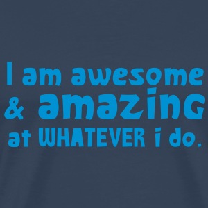 I AM AWESOME and amazing at what I DO! T-Shirts - Men's Premium T-Shirt