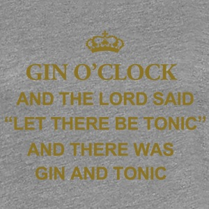 Gin O'Clock The Lord Said  Women's T-Shirt - Women's Premium T-Shirt