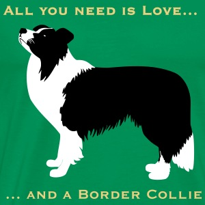 All you need ... Border Collie T-Shirts - Männer Premium T-Shirt