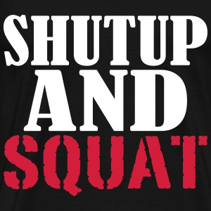 Shut up and SQUAT Camisetas - Camiseta premium hombre