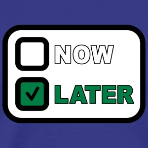 Now Later T-shirts - Mannen Premium T-shirt
