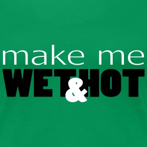 make me wet and hot feucht und heiß - Frauen Premium T-Shirt