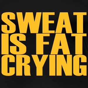 Sweat is Fat Crying Magliette - Maglietta Premium da donna